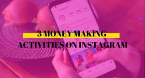 Three Money Making Activities On Instagram